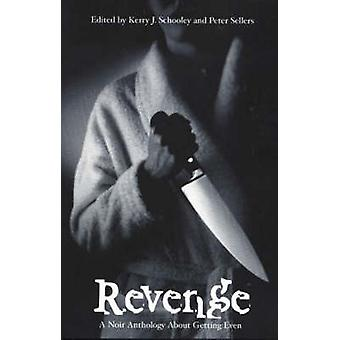 Revenge - A Noir Anthology About Getting Even by Kerry J. Schooley - P