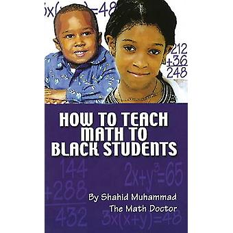 How to Teach Math to Black Students - Student Workbook by Shahid Muham