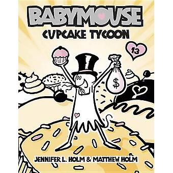 Cupcake Tycoon by Jennifer L Holm - Matthew Holm - 9780375965739 Book