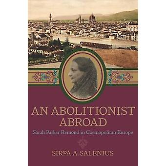 An Abolitionist Abroad - Sarah Parker Remond in Cosmopolitan Europe by