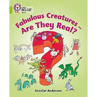 Fabulous Creatures  Are they Real  Band 11Lime by Collins Educational & Scoular Anderson & Series edited by Cliff Moon & Prepared for publication by Collins Big Cat