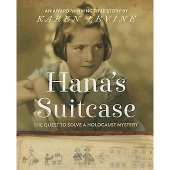 Hana's Suitcase - The Quest to Solve a Holocaust Mystery by Karen Levi