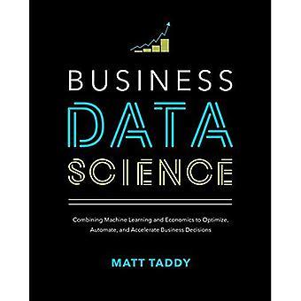 Affärs data vetenskap: kombinera maskininlärning och ekonomi för att optimera, automatisera och påskynda affärsbeslut