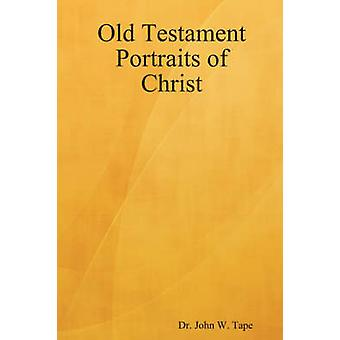 Old Testament Portraits of Christ by Tape & John