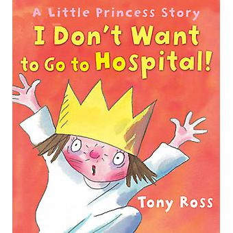 أنا لا أريد الذهاب إلى المستشفى! توني روس-9781849390248 الكتاب