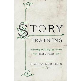 StoryTraining - Selecting and Shaping Stories That Connect by Hadiya N