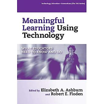 Meaningful Learning Using Technology: What Educators Need to Know and Do