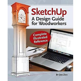 SketchUp  A Design Guide for Woodworkers  Complete Illustrated Reference by Joe Zeh
