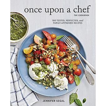 Once Upon a Chef the Cookbook 100 Tested Perfected and F by Jennifer Segal