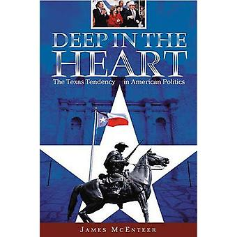 Deep in the Heart - The Texas Tendency in American Politics by James M