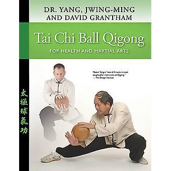 Tai Chi Ball Qigong - For Health and Martial Arts by Jwing-Ming Yang -
