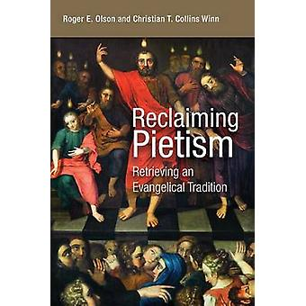 Reclaiming Pietism - Retrieving an Evangelical Tradition by Christian