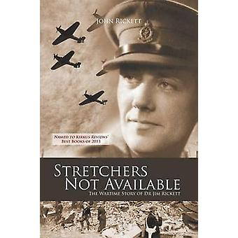 Stretchers Not Available The Wartime Story of Dr Jim Rickett by Rickett & John