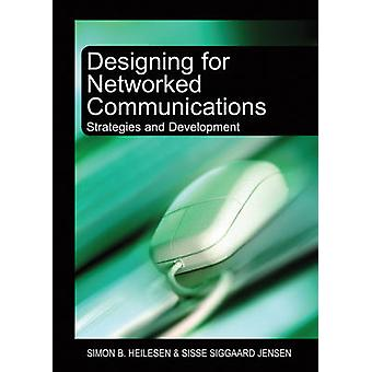 Designing for Networked Communications Strategies and Development by Heilesen & Simon B.