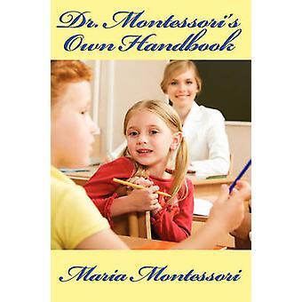 Dr. Montessoris Own Handbook by Montessori & Maria