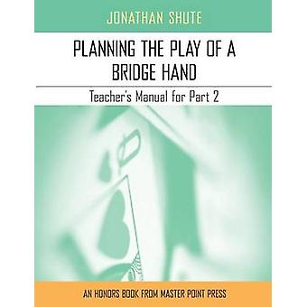 Planning the Play A Teachers Manual for Part 2 by Shute & Jonathan