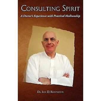 Consulting Spirit A Doctors Experience with Practical Mediumship by Rubenstein & Ian D.
