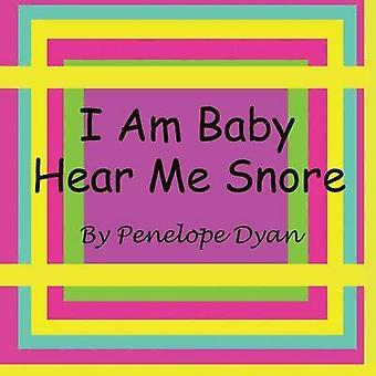 I Am BabyHear Me Snore by Dyan & Penelope