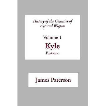 History of the Counties of Ayr and Wigton  V1. Kyle Part 1 by Paterson & James
