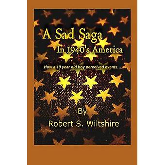A Sad Saga In 1940s America How A 10 Year Old Boy Perceived Events... by Wiltshire & Robert Snow