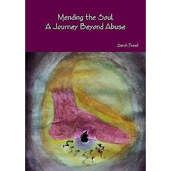 Mending the Soul. A Journey Beyond Abuse by Freed & Sarah