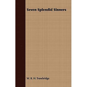 Seven Splendid Sinners by Trowbridge & W. R. H.