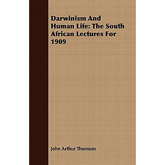 Darwinism And Human Life The South African Lectures For 1909 by Thomson & John Arthur