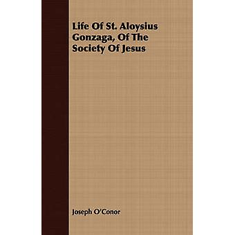 Life Of St. Aloysius Gonzaga Of The Society Of Jesus by OConor & Joseph