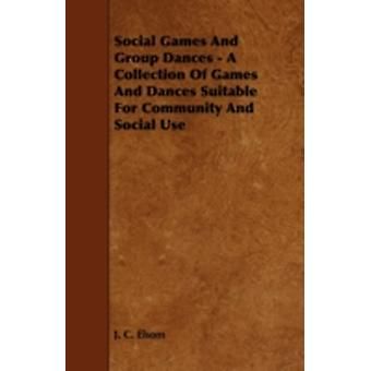 Social Games And Group Dances  A Collection Of Games And Dances Suitable For Community And Social Use by Elsom & J. C.