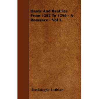 Dante And Beatrice From 1282 To 1290  A Romance  Vol 2. by Lothian & Roxburghe