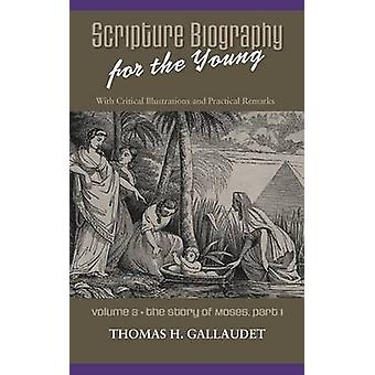 Scripture Biography for the Young Vol. 3  Moses Part 1 by Gallaudet & Thomas H.