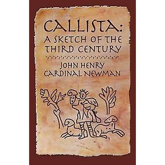 Callista A Sketch of the Third Century by Newman & John Henry
