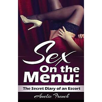 Sex on the Menu Secret Diary of an Escort by French & Amelie