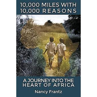 10000 Miles With 10000 Reasons A Journey into the Heart of Africa by Frantz & Nancy