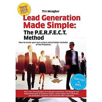Lead Generation Made Simple The P.E.R.F.E.C.T. Method Manual by Meagher & Timothy Joseph