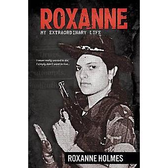 Roxanne My Extraordinary Life by Holmes & Roxanne