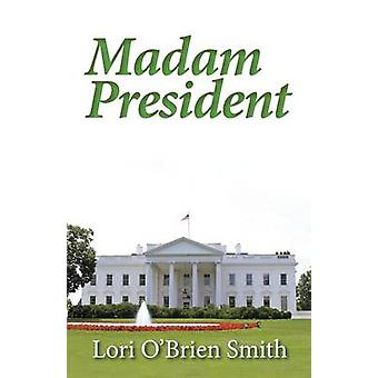 Madame President by Smith & Lori OBrien