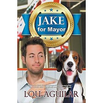 Jake for Mayor by Aguilar & Lou