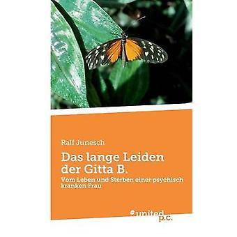 Das lange Leiden der Gitta B. by Junesch & Ralf