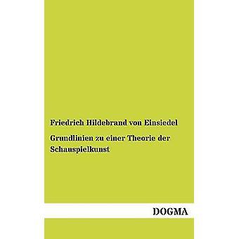 Grundlinien zu einer Theorie der Schauspielkunst by von Einsiedel & Friedrich Hildebrand