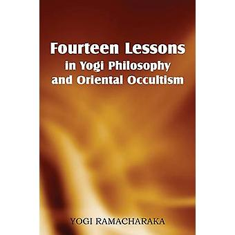 Fourteen Lessons in Yogi Philosophy and Oriental Occultism by Ramacharaka & Yogi