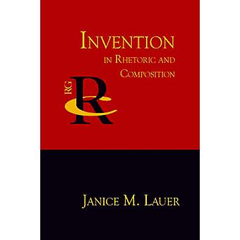 Invention in Rhetoric and Composition by Lauer & Janice M.