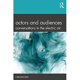 Actors and Audiences by Caroline Heim