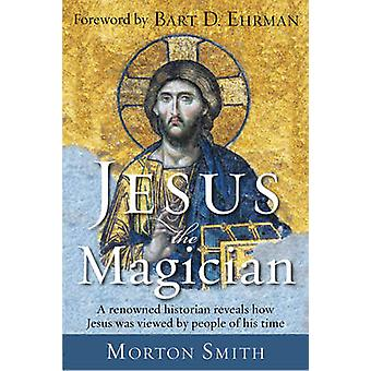 Jesus the Magician - A Renowned Historian Reveals How Jesus Was Viewed