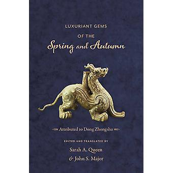 Luxuriant Gems of the Spring and Autumn by Zhongshu Dong - Sarah A. Q