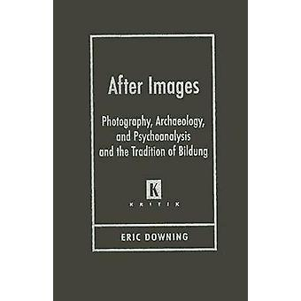 After Images - Photography - Archaeology - and Psychoanalysis and the