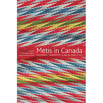 Metis in Canada - History - Identity - Law & Politics by Christopher A
