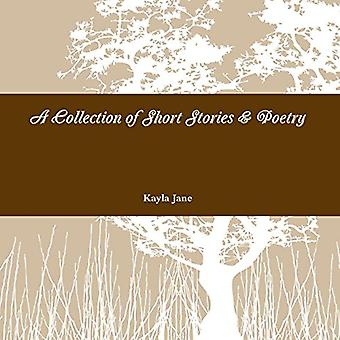 A Collection of Short Stories & Poetry by Kayla Jane - 9781291831