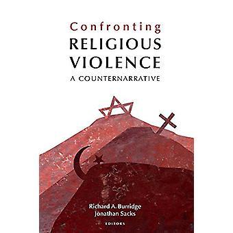 Confronting Religious Violence - A Counternarrative by Richard A. Burr