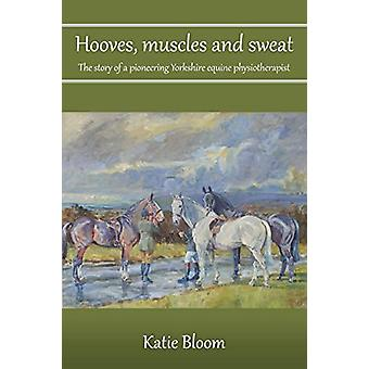 Hooves - Muscles and Sweat - The story of a pioneering Yorkshire equin